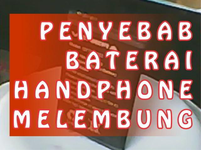 Penyebab Baterai HP android melembung