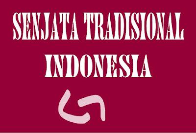 MACAM - MACAM SENJATA TRADISIONAL INDONESIA