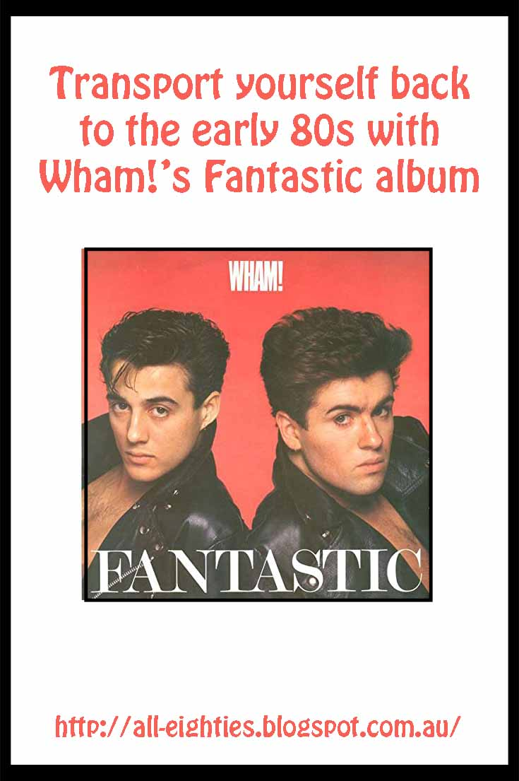 One of the popular albums of the 1980s was Wham! Fantastic album which hit the number 1 spot on the UK album chart.