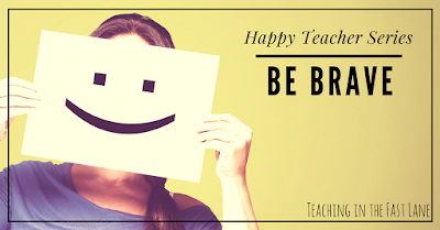 Four ways to be a brave teacher. The 3rd one just might be the most important!