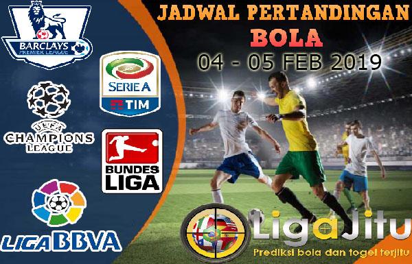 JADWAL PERTANDINGAN BOLA TANGGAL 04 – 05 FEBRUARI 2019