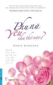 Phụ Nữ Yêu Như Thế Nào - Robin Norwood