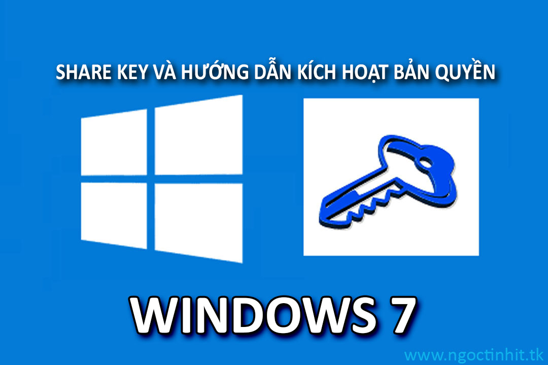 Share Key Và Hướng Dẫn Kích Hoạt Bản Quyền Windows 7