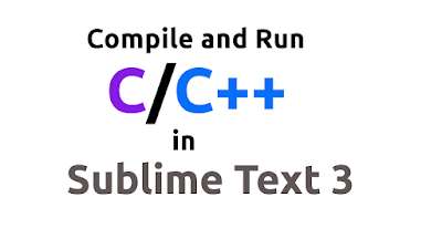 Compile and Run C/C++ in Sublime Text 3