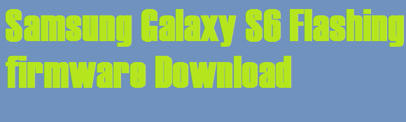 Galaxy S6 Flash File Download