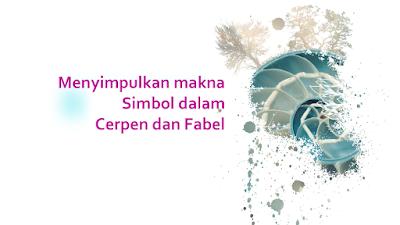 Contoh Soal Menyimpulkan Makna Simbol dalam Cerpen dan Fabel (Kisi-Kisi UN Bahasa Indonesia 2019)