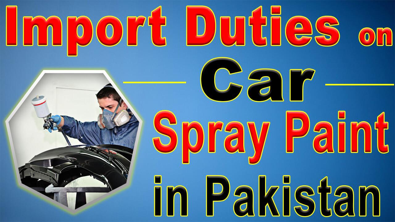 Car Spray Paints Import Duties in Pakistan