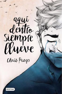 AQUÍ DENTRO SIEMPRE LLUEVE. Chris Pueyo (Destino - 4 Mayo 2017) PORTADA LIBRO