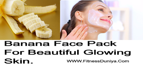 how to make banana face pack,how get beautiful glowing skin,glowing skin