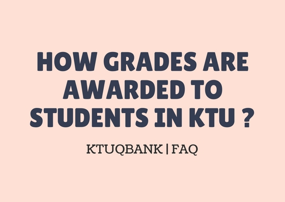 How Grades Are Awarded To Students in KTU ?
