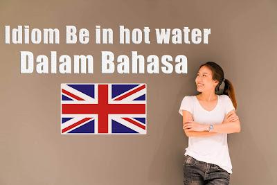 Idiom Be in hot water Dalam Bahasa Inggris dan Momen yang Tepat Untuk Menggunakannya