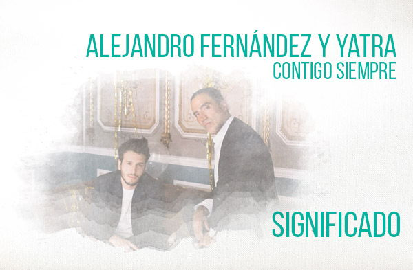 Contigo Siempre significado de la canción Alejandro Fernández Sebastián Yatra.