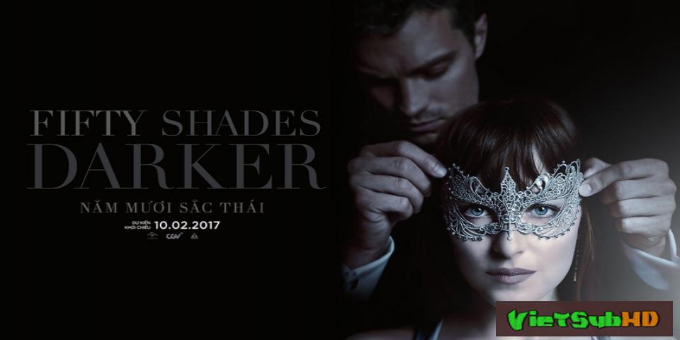Phim Năm Mươi Sắc Thái 2: Đen VietSub HD | Fifty Shades Darker 2017