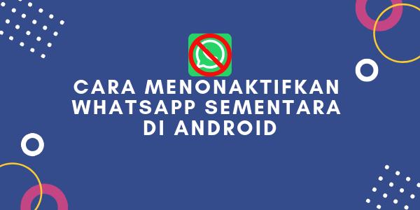 Cara Menonaktifkan WA Sementara Di Android