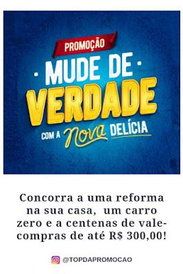 Promoção Mude de Verdade com a Nova Delícia - Blog Top da Promoção. Promoções, sorteios, concursos culturais, amostras grátis e brindes. #topdapromocao