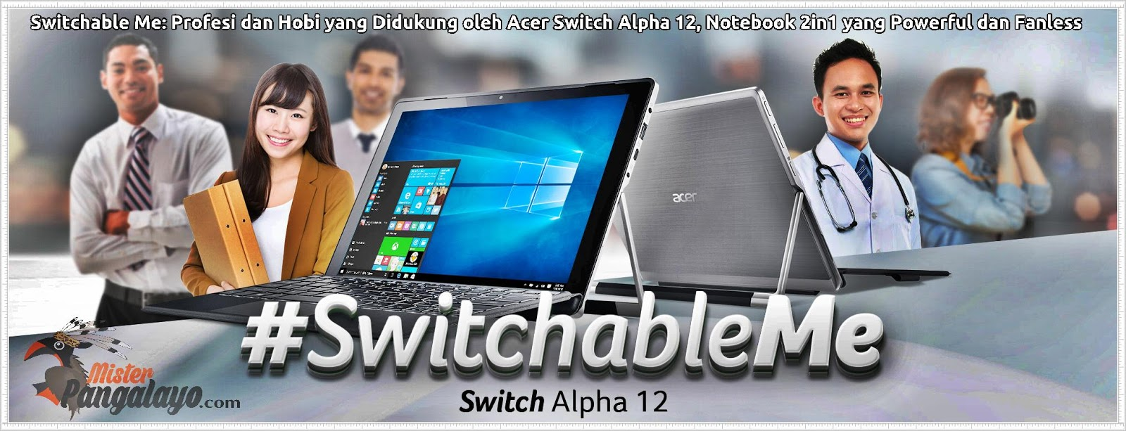 Switchable Me: Profesi dan Hobi yang Didukung oleh Acer Switch Alpha 12, Notebook 2in1 yang Powerful dan Fanless