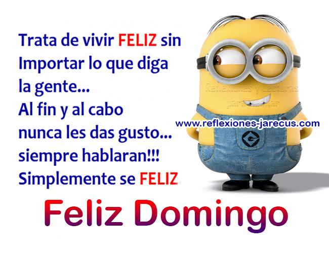 Trata de ser feliz sin importar lo que diga la gente, al fin y al cabo nunca les das gusto, siempre hablaran, simplemente se feliz. Feliz Domingo.