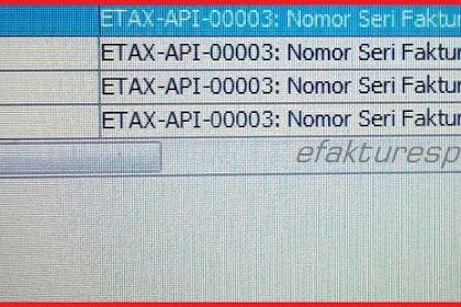 Upload Faktur Reject Error ETAX-API-00003 : Nomor Seri Faktur Pajak Bukan Jatah Penjual