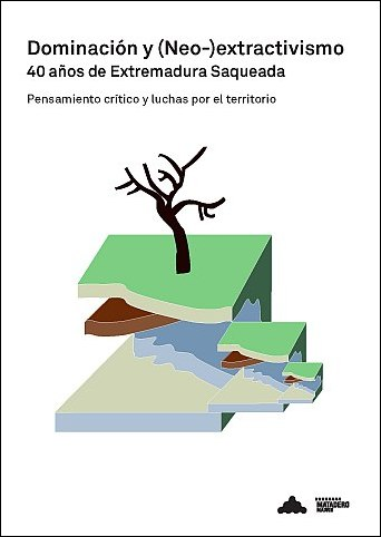 DOMINACIÓN Y (NEO-) EXTRACTIVISMO. 40 AÑOS DE EXTREMADURA SAQUEADA