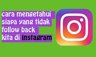 Cara Mengetahui Siapa Saja Yang Tidak Follback Akun Instagram Kita