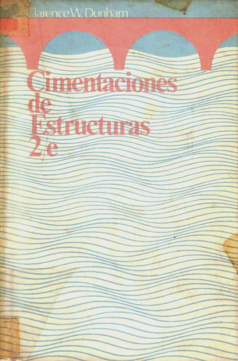 Cimentaciones de estructuras, 2da Edición – Clarence W. Dunham
