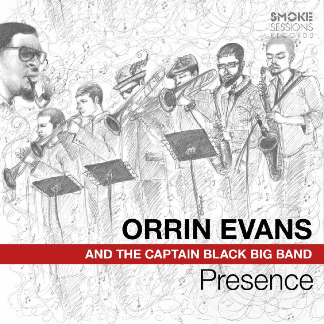 e86b796cfe7b53 Orrin Evans and the Captain Black Big Band - Presence (SMOKE SESSIONS  RECORDS September 21