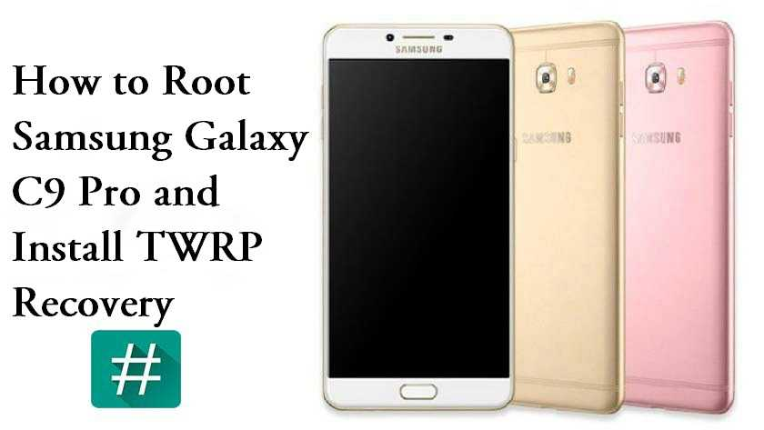 How to Root and Install TWRP Recovery Samsung Galaxy C9 Pro