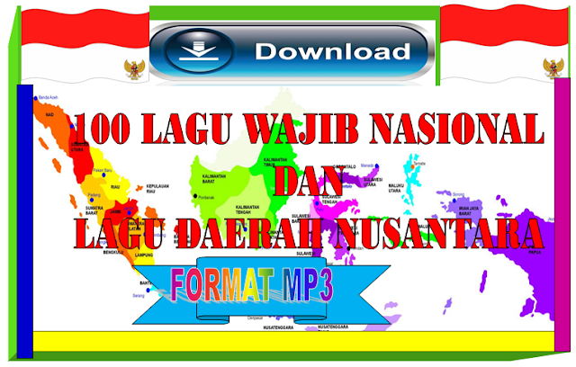 Download Kumpulan lagu-lagu Wajib Nasional dan lagu daerah Nusantara Format MP3