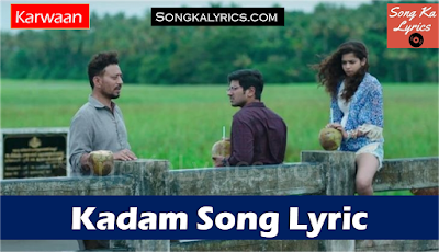 kadam-song-lyrics-from-movie-karwaan-2018-irfan-khan-dulquer-mithila