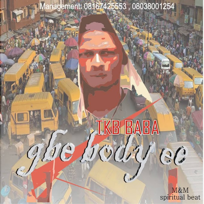 DOWNLOAD MP3: TKB Baba – Gbe Body Eh