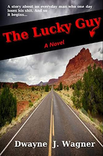 The Lucky Guy - A Story of a Everyday Man Who One Day Loses His Shit by Dwayne J Wagner