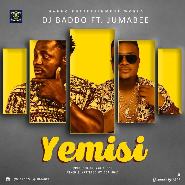 MP3 Download] DJ Baddo FT Jumabee - YEMISI @djbaddo @Jumabee