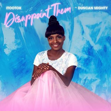 [ MUSIC ] iTooTok – Disappoint Them ft. Duncan Mighty | MP3 DOWNLOAD