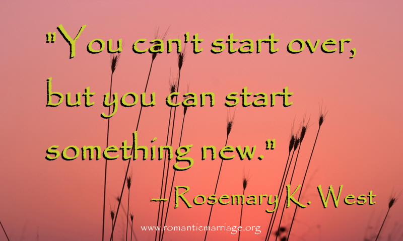 You can't start over, but you can start something new. Rosemary K. West.