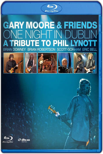 Gary Moore & Friends One Night In Dublin A Tribute to Phil Lynott (2005) HD 1080p
