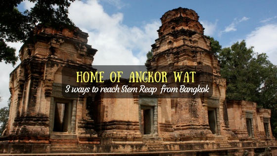 3 Easy Ways to go to Siem Reap from Bangkok