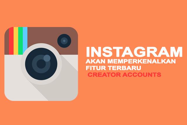 Instagram Akan memperkenalkan Fitur Terbaru Creator Accounts