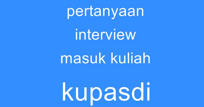 pertanyaan interview masuk  kuliah