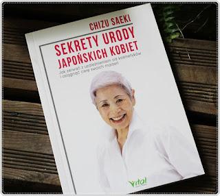 """Recenzja literatury urodowej - cz.5. CHIZU SAEKI """" Sekrety urody japońskich kobiet"""""""
