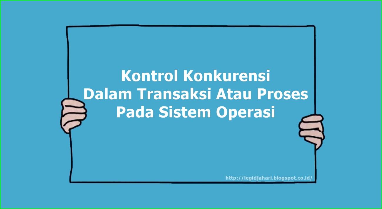 Kontrol Konkurensi Dalam Transaksi Atau Proses Pada Sistem Operasi