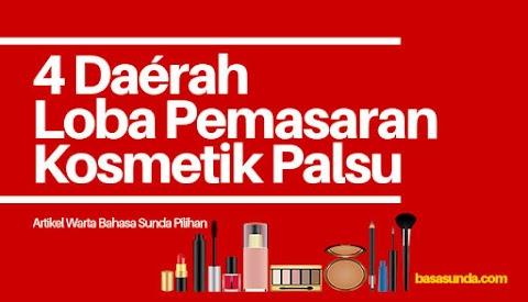 Warta Sunda, 4 Daérah Anu Seueur di Pendakna Kosmetik Palsu!