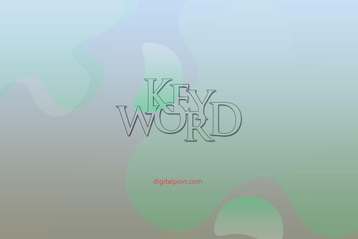 Keyword Blog : Pengertian, Fungsi Dan Jenis Keyword