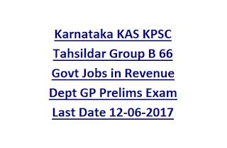 Karnataka Administration Services KAS KPSC Tahsildar Group B 66 Govt Jobs in Revenue Dept GP Prelims Exam Last Date 12-06-2017