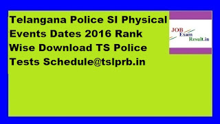 Telangana Police SI Physical Events Dates 2016 Rank Wise Download TS Police Tests Schedule@tslprb.in
