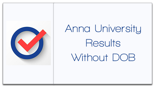 Anna University Result Without Date Of Birth 2017 Anna Univ UG PG Results Only with Register Number Online and without DOB for all year 1st, 2nd, 3rd, 4th, 5th, 6th, 7th and final semester at www.annauniv.edu