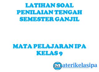 Latihan Soal UTS (Penilaian Tengah Semester) IPA Kelas 9 Semester 1 Kurikulum 2013 #Latso:9101
