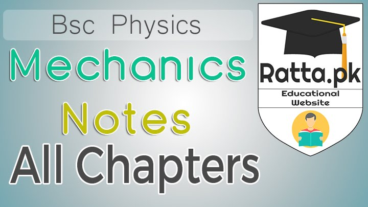 Bsc Mechanics Notes pdf - Bsc Physics Notes All chapters - Ratta pk