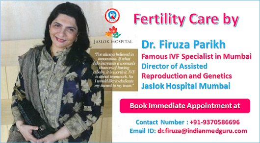 Get Truly Personal Fertility Care by Dr. Firuza Parikh Famous IVF Specialist in India