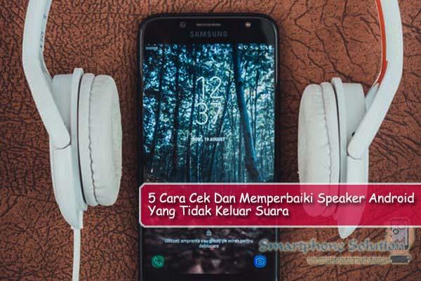 cara mengatasi speaker hp android yang tidak ada bunyi [HP Yang Tidak Ada Suara] : 5 Cara Cek Dan Memperbaiki Speaker Android Tidak Keluar Suara