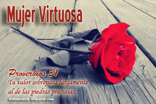 Feliz Dia Mujer Virtuosa Proverbios 31 A ti mujer que eres fuerte como un roble, tienes el valor de un caballero armado y una dulzura contagiosa. postales cristianas arte en cristo blogger